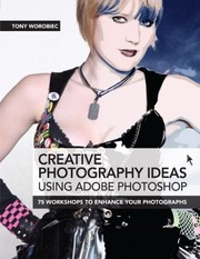 Cover of: Creative Photography Ideas Using Adobe Photoshop 75 Workshops To Enhance Your Photographs