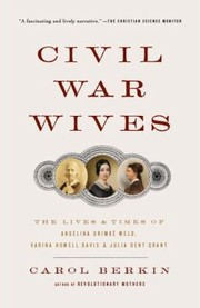 Cover of: Civil War Wives The Lives And Times Of Angelina Grimk Weld Varina Howell Davis And Julia Dent Grant