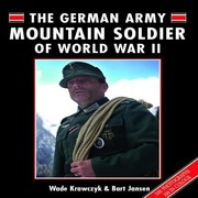 Cover of: The German Army Mountain Soldier Of World War Ii