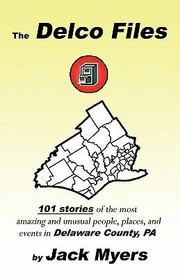 Cover of: The Delco Files 101 Stories Of The Most Amazing And Unusual People Places And Events In Delaware County Pa