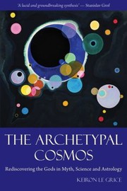 Cover of: The Archetypal Cosmos Rediscovering The Gods In Myth Science And Astrology