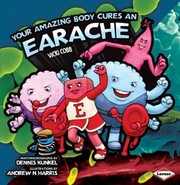 Cover of: Your Amazing Body Cures An Earache