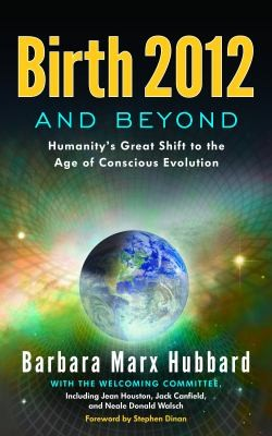 Birth 2012 And Beyond Humanitys Great Shift To The Age Of Conscious Evolution by