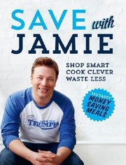 Cover of: Save With Jamie Shop Smart Cook Clever Waste Less