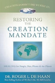 Cover of: Restoring The Creation Mandate Creation Doesnt Die We Kill It Healing For People Pets Plants And The Planet