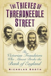 Cover of: The Thieves Of Threadneedle Street The Victorian Fraudsters Who Almost Broke The Bank Of England