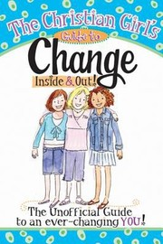 Cover of: The Christian Girls Guide To Change Inside Out