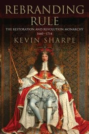Cover of: Rebranding Rule Images Of Restoration And Revolution Monarchy 16601714