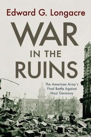 Cover of: War In The Ruins The American Armys Final Battle Against Nazi Germany
