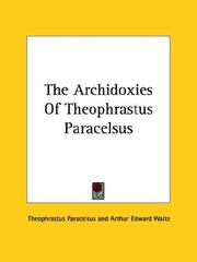 Cover of: The Archidoxies Of Theophrastus Paracelsus | Paracelsus