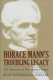 Cover of: Horace Manns Troubling Legacy The Education Of Democratic Citizens