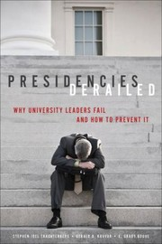 Cover of: Presidencies Derailed Why University Leaders Fail And How To Prevent It