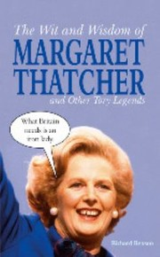 Cover of: The Wit And Wisdom Of Margaret Thatcher And Other Tory Legends