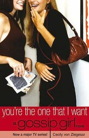 Cover of: Youre The One That I Want A Gossip Girl Novel