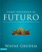 Cover of: Cmo Entender El Futuro Understanding The Furture Una De Las Siete Partes De La Teologia Sistematica De Grudem One Of The Seven Parts Of Systematic Theology Grudem
