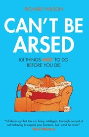 Cover of: Cant Be Arsed 101 Things Not To Do Before You Die