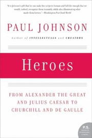 Cover of: Heroes From Alexander The Great And Julius Caesar To Churchill And De Gaulle