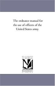 Cover of: The ordnance manual for the use of officers of the United States army