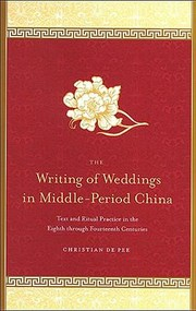Cover of: Writings Of Weddings In Middleperiod China Text And Ritual Practice In The Eighth Through Fourteenth