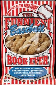 Cover of: The Funniest Baseball Book Ever The National Pastimes Greatest Quips Quotations Characters Nicknames And Pranks