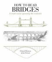 Cover of: How To Read Bridges A Crash Course Spanning The Centuries