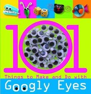 Cover of: 101 Things To Make And Do With Googly Eyes