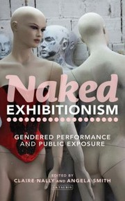 Cover of: Naked Exhibitionism Gendered Performance And Public Exposure