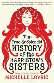 Cover of: The True and Splendid History of the Harristown Sisters