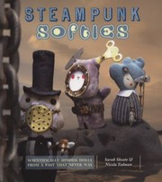 Cover of: Steampunk Softies Scientifically Minded Dolls From A Past That Never Was