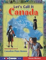 Cover of: Lets Call It Canada Amazing Stories Of Canadian Place Names