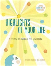 Cover of: Highlights Of Your Life A Journal That Glows As Your Child Grows