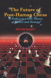 Cover of: The Future Of Posthuman Chess A Preface To A New Theory Of Tactics And Strategy