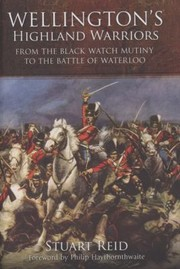 Cover of: Wellingtons Highland Warriors From The Black Watch Mutiny To The Battle Of Waterloo