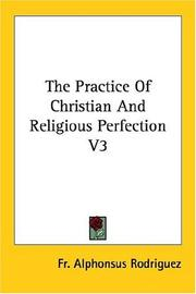 Cover of: The Practice of Christian and Religious Perfection | Alphonsus Rodriguez