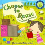 Cover of: Choose To Reuse A Green Touch Feel Book