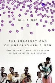 Cover of: The Imaginations Of Unreasonable Men Inspiration Vision And Purpose In The Quest To End Malaria