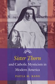 Cover of: Sister Thorn and Catholic Mysticism in Modern America