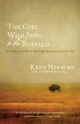 The Girl Who Sang To The Buffalo A Child An Elder And The Light From An Ancient Sky by
