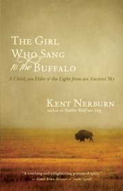 Cover of: The Girl Who Sang To The Buffalo A Child An Elder And The Light From An Ancient Sky |