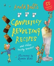 Cover of: Roald Dahls Completely Revolting Recipes A Collection Of Delumptious Favourites
