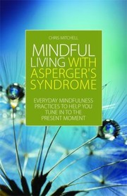 Cover of: Mindful Living With Aspergers Syndrome Everyday Mindfulness Practices To Help You Tune In To The Present Moment