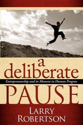 A Deliberate Pause Entrepreneurship And Its Moment In Human Progress by