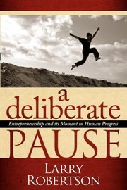 Cover of: A Deliberate Pause Entrepreneurship And Its Moment In Human Progress |