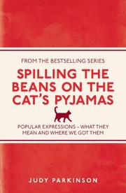 Cover of: Spilling The Beans On The Cats Pyjamas Popular Expressions What They Mean And Where We Got Them