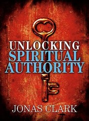 Cover of: Unlocking Spiritual Authority