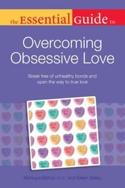 Cover of: The Essential Guide To Overcoming Obsessive Love