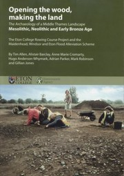 Cover of: Opening The Wood The Archaeology Of A Middle Thames Landscape Mesolithic Neolithic And Early Bronze Age The Eton College Rowing Course Project And The Maidenhead Windsor And Eton Flood Alleviation Scheme