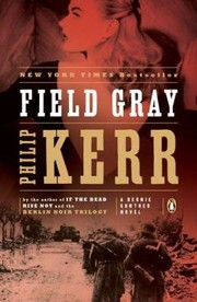 Cover of: Field Gray A Bernie Gunther Novel