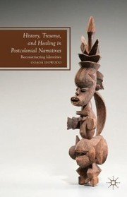Cover of: History Trauma And Healing In Postcolonial Narratives Reconstructing Identities