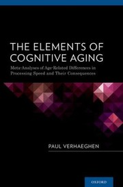 Cover of: The Elements Of Cognitive Aging Metaanalyses Of Agerelated Differences In Processing Speed And Their Consequences